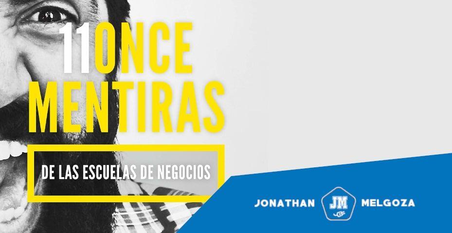 Opinión del libro 11 Once mentiras de las escuelas de negocios de Carlos Muñoz - Jonathan Melgoza