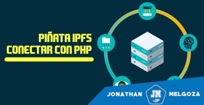 Piñata IPFS conectar con PHP - jonathanmelgoza